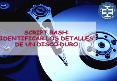 SCRIPT BASH: IDENTIFICAR LOS DETALLES DE UN DISCO DURO